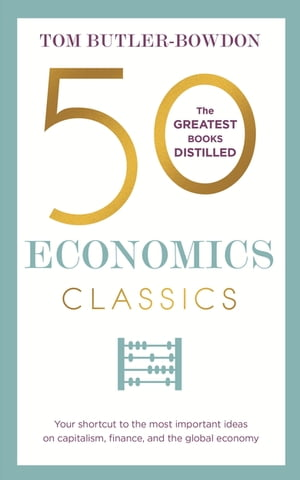 50 Economics Classics Your shortcut to the most important ideas on capitalism, finance, and the global economy