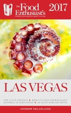 Las Vegas - 2017:: The Food Enthusiast's Complete Restaurant Guide by Andrew Delaplaine
