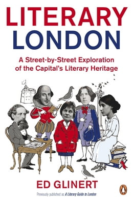 Book Literary London: A Street by Street Exploration of the Capital's Literary Heritage by Ed Glinert