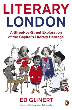 Literary London A Street by Street Exploration of the Capital's Literary Heritage