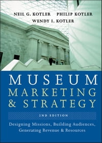 Museum Marketing and Strategy: Designing Missions, Building Audiences, Generating Revenue and…