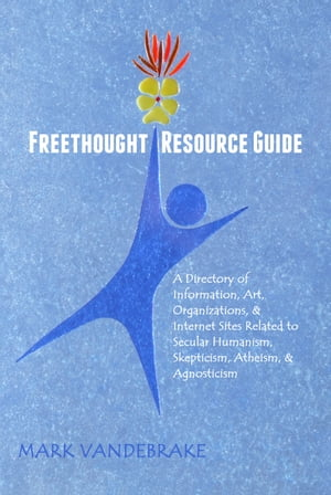 Freethought Resource Guide A Directory of Information,  Literature,  Art,  Organizations,  & Internet Sites Related to Secular Humanism,  Skepticism,  Athei