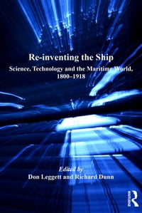 Re-inventing the Ship: Science, Technology and the Maritime World, 1800-1918
