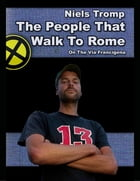 The People That Walk to Rome : On the Via Francigena by Niels Tromp