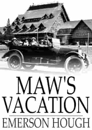 Maw's Vacation: The Story of a Human Being in the Yellowstone by Emerson Hough