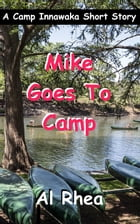 Mike Goes To Camp by Al Rhea