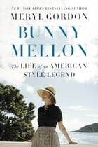 Bunny Mellon: The Life of an American Style Legend by Meryl Gordon
