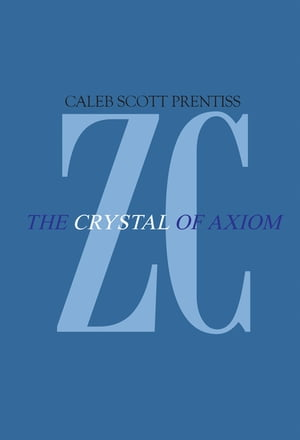 Zipharus Chronicles: the Crystal of Axiom by Caleb Scott Prentiss