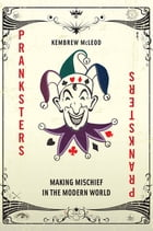 Pranksters: Making Mischief in the Modern World by Kembrew McLeod