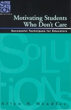 Motivating Students Who Don't Care: Successful Techniques for Educators by Allen Mendler
