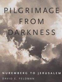 Pilgrimage from Darkness: Nuremberg to Jerusalem
