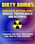 Radiological Dispersal Device (RDD) Dirty Bomb Medical Preparedness and Response: Guidance for First Responders and Health Care Workers - Radioactive Illnesses, Radiation Injuries, Decontamination 27f3561c-bfd9-4f2b-b6b7-abe26eb2ccf6