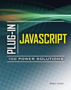 Plug-In JavaScript 100 Power Solutions by Robin Nixon