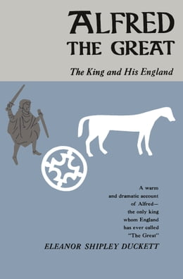 Book Alfred the Great: The King and His England by Eleanor Shipley Duckett