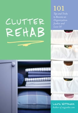 Book Clutter Rehab: 101 Tips and Tricks to Become an Organization Junkie and Love It! by Laura Wittmann