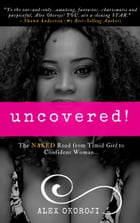 Uncovered: The Naked Road From Timid Girl To Confident Woman by Alex Okoroji