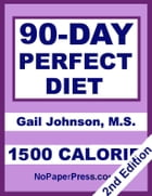 90-Day Perfect Diet - 1500 Calorie by Gail Johnson