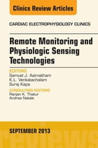 Remote Monitoring and Physiologic Sensing Technologies and Applications, An Issue of Cardiac Electrophysiology Clinics, E-Book by Samuel J. Asirvatham, MD