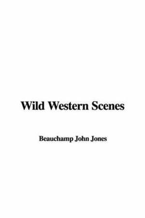 Wild Western Scenes by John Beauchamp Jones
