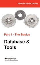 Oracle Quick Guides Part 1 - Oracle Basics: Database & Tools by Malcolm Coxall