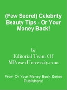 (Few Secret) Celebrity Beauty Tips - Or Your Money Back! by Editorial Team Of MPowerUniversity.com