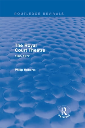 The Royal Court Theatre (Routledge Revivals) 1965-1972