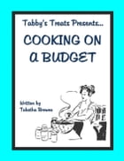 Tabby's Treats presents: Cooking on a budget by Tabatha Browne