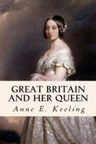 Great Britain and Her Queen by Anne E. Keeling