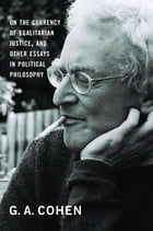 On the Currency of Egalitarian Justice, and Other Essays in Political Philosophy