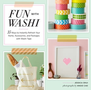 Fun With Washi! 35 Ways to Instantly Refresh Your Home,  Accessories,  and Packages with Washi Tape