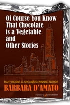 Of Course You Know That Chocolate is a Vegetable and Other Stories by Barbara D'Amato