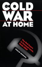 The Cold War at Home: The Red Scare in Pennsylvania, 1945-1960