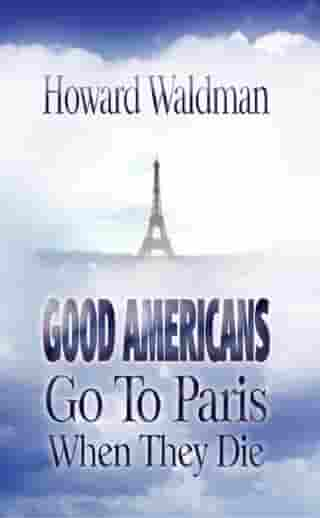 Good Americans Go to Paris when they Die by Howard Waldman
