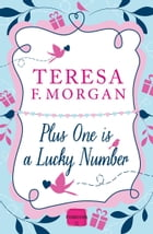 Plus One is a Lucky Number by Teresa F. Morgan