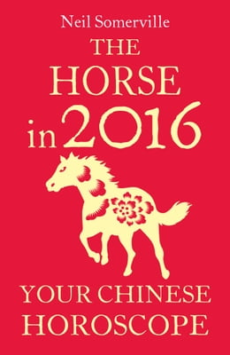 Book The Horse in 2016: Your Chinese Horoscope by Neil Somerville
