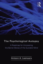 The Psychological Autopsy: A Roadmap for Uncovering the Barren Bones of the Suicide's Mind by Antoon Leenaars
