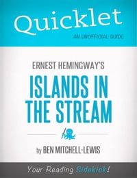 Quicklet on Ernest Hemingway's Islands in the Stream (CliffNotes-like Summary, Analysis, and Review)