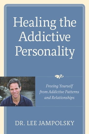 Healing the Addictive Personality Freeing Yourself from Addictive Patterns and Relationships