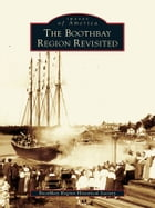 The Boothbay Region Revisited by Boothbay Region Historical Society