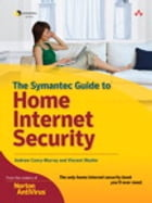 Custom Symantec Version of The Symantec Guide to Home Internet Security by Andrew Conry-Murray