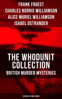 THE WHODUNIT COLLECTION: British Murder Mysteries (15 Novels in One Volume): The Maelstrom, The…
