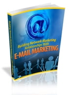 BUILDING NETWORK MARKETING RELATIONSHIP WITH E-MAIL by Jon Sommers