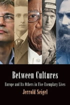 Between Cultures: Europe and Its Others in Five Exemplary Lives by Jerrold Seigel
