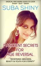 7 Ancient Secrets For Age Reversal by Subashiny KP