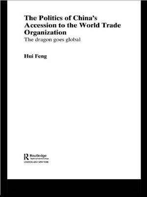 The Politics of China's Accession to the World Trade Organization The Dragon Goes Global