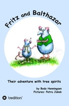 Fritz and Balthazar: Their adventure with tree spirits by Bodo Henningsen