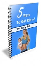 5 Ways To Get Rid Of The Baby Fat by Jimmy   Cai
