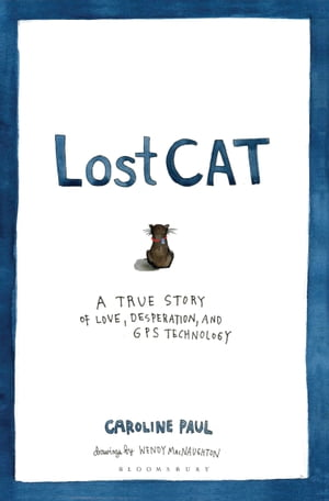 Lost Cat A True Story of Love,  Desperation,  and GPS Technology