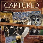 Captured: Lessons from Behind the Lens of a Legendary Wildlife Photographer by Moose Peterson