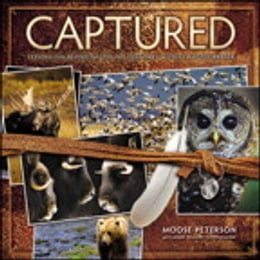Book Captured: Lessons from Behind the Lens of a Legendary Wildlife Photographer by Moose Peterson